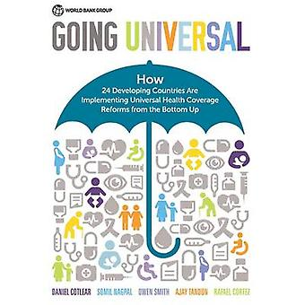 Going Universal How TwentyFour Countries Are Implementing Universal Health Coverage from the Bottom Up by Nagpal & Somil