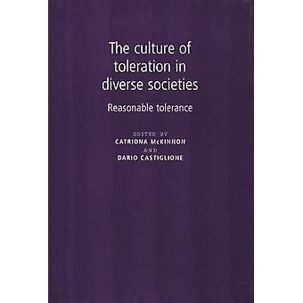 The Culture of Toleration in Diverse Societies by Edited by Dario Castiglione Edited by Catriona McKinnon