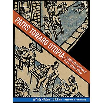 Paths Toward Utopia by Cindy Milstein & Illustrated by Erik Ruin