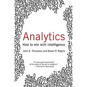 Analytics How to Win with Intelligence by Thompson & John