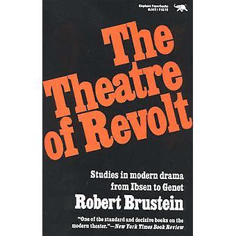 Theatre of Revolt An Approach to Modern Drama by Brustein & Robert