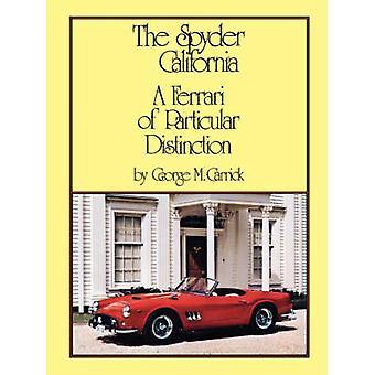 The Spyder California  A Ferrari of Particular Distinction by Carrick & G