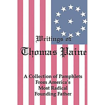 Writings of Thomas Paine A Collection of Pamphlets from Americas Most Radical Founding Father by Paine & Thomas