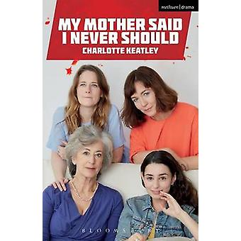 My Mother Said I Never Should by Charlotte Keatley - 9781350010178 Bo