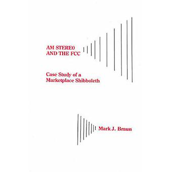 Am Stereo and the FCC Case Study of a Marketplace Shibboleth by Braun & Mark J.