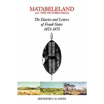 Matabeleland and the Victoria Falls by Oates & Charles G.