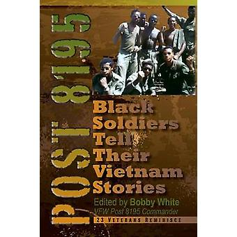 Post 8195 Black Vietnam Soldiers Tell Their Stories by White & Bobby