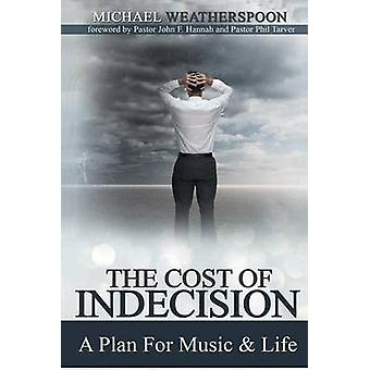 The Cost Of Indecision A Plan For Music  Life by Weatherspoon & Michael