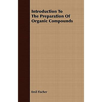 Introduction To The Preparation Of Organic Compounds by Fischer & Emil