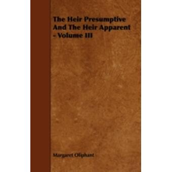 The Heir Presumptive And The Heir Apparent  Volume III by Oliphant & Margaret