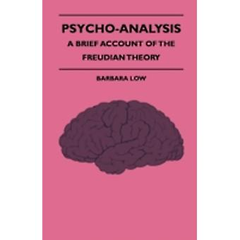 PsychoAnalysis  A Brief Account of the Freudian Theory by Low & Barbara