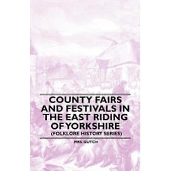 County Fairs and Festivals in the East Riding of Yorkshire Folklore History Series by Gutch & Mrs.