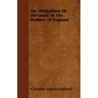 The Obligations Of Literature To The Mothers Of England by Halsted & Caroline Amelia