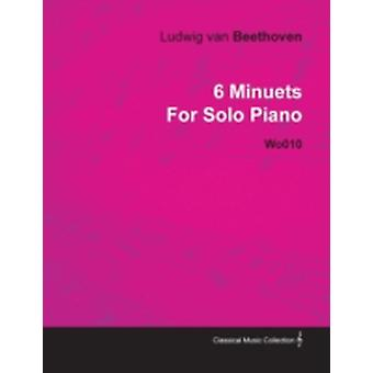 6 Minuets by Ludwig Van Beethoven for Solo Piano Wo010 by Beethoven & Ludwig Van