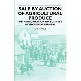 Sale by Auction of Agricultural Produce  With Information on Business Methods for Farmers by Weld & L. D. H.