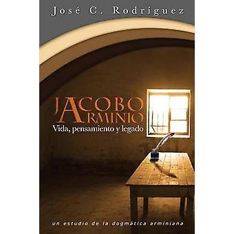 Vida Pensamiento y Legado de Jacobo Arminio by Rodriguez & Jose C.