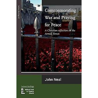 Commemorating War and Praying for Peace A Christian Reflection on the Armed Forces by Neal & John
