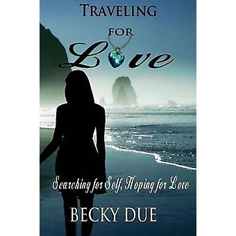 Traveling for Love Searching for Self Hoping for Love by Due & Becky