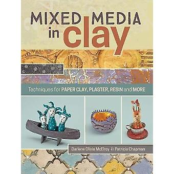 Mixed Media in Clay  Techniques for Paper Clay Plaster Resin and More by Darlene Olivia McElroy & Pat Chapman