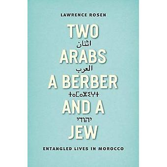 Two Arabs - a Berber - and a Jew - Entangled Lives in Morocco by Lawre