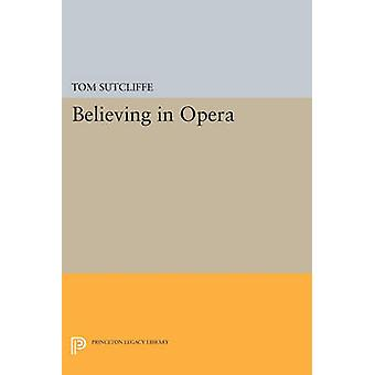 Believing in Opera by Tom Sutcliffe - 9780691600604 Book
