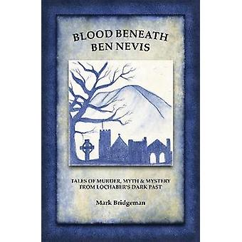 Blood Beneath Ben Nevis - Tales of Murder - Myth and Mystery from Loch