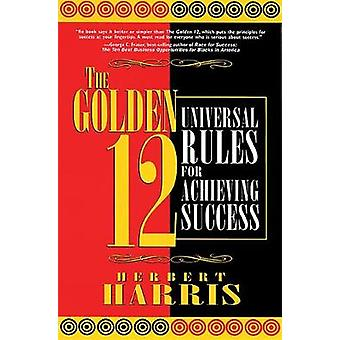 The Golden 12 - Universal Rules for Achieving Success by Herbert Harri