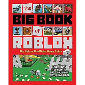 The Big Book of Roblox - The Deluxe Unofficial Game Guide by Triumph B