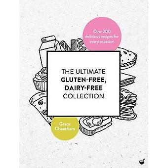 The Ultimate Gluten-Free - Dairy-Free Collection - Over 200 Delicious