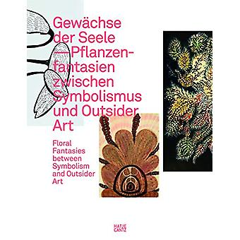 Gewachse der Seele - Floral Fantasies between Symbolism and Outsider A