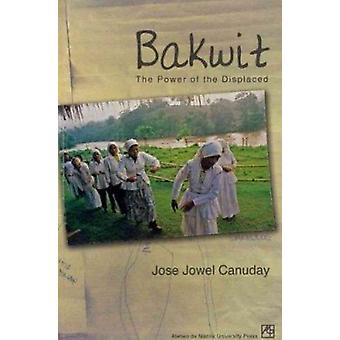 Bakwit - The Power of the Displaced by Jose Jowel Canuday - 9789715505