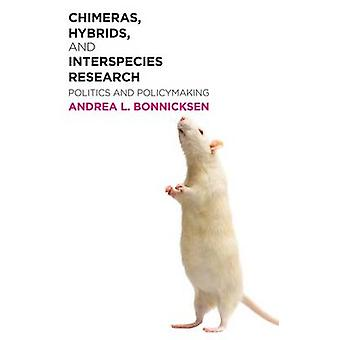 Chimeras - Hybrids - and Interspecies Research - Politics and Policyma