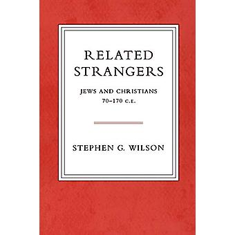 Related Strangers - Jews and Christians 70-170 C.E. by Stephen Wilson