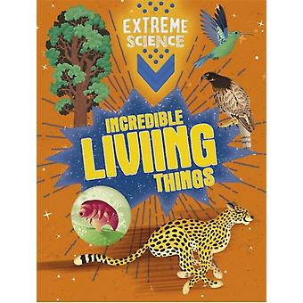 Extreme Science Incredible Living Things by Rob Colson