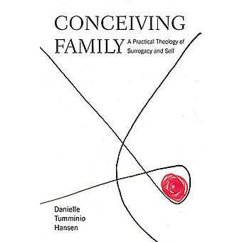 Conceiving Family - A Practical Theology of Surrogacy and Self by Dani