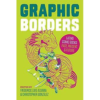 Graphic Borders - Latino Comic Books Past - Present - and Future by Fr