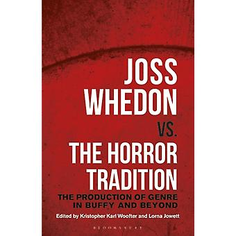 Joss Whedon vs. the Horror Tradition by Edited by Kristopher Karl Woofter & Edited by Lorna Jowett
