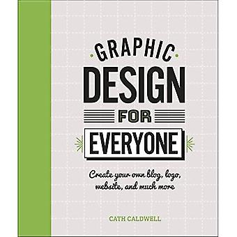 Graphic Design For Everyone: Understand the Building Blocks so You can� Do It Yourself