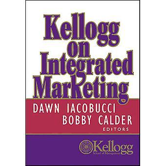 كيلوغ على التسويق المتكامل من قبل الفجر Iacobucci -- 9780471204763 كتاب