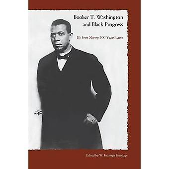 Booker T. Washington And Black Progress - Up From Slavery 100 Yrars La