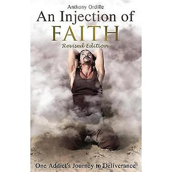 An Injection of Faith - One Addict's Journey to Deliverance by Anthony