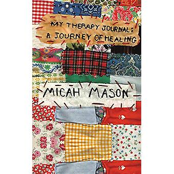 My Therapy Journal - A Journey of Healing by Micah Mason - 97814808661