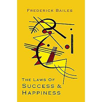 The Laws of Success & Happiness by Frederick W Bailes - 978161427