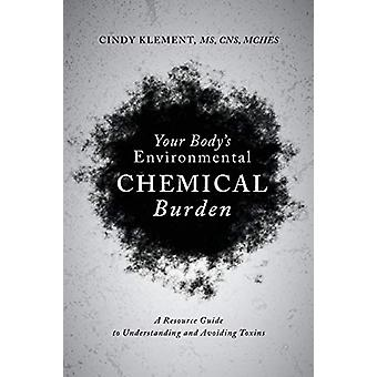 Your Body's Environmental Chemical Burden - A Resource Guide to Unders