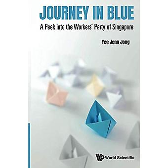 Journey In Blue A Peek Into The Workers Party Of Singapore by Jenn Jong Former Nonconstituency Member Of Parliament In Spore Yee