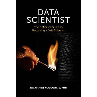 Data Scientist The Definitive Guide to Becoming a Data Scientist by Voulgaris & Zacharias
