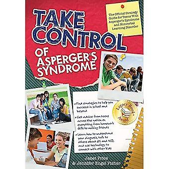 Prenez le contrôle du syndrome d'Asperger: Le guide officiel de stratégie pour les adolescents atteints du syndrome d'Asperger et des troubles d'apprentissage non verbaux