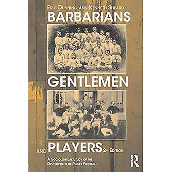 Barbarians, Gentleman & Players Pb (Sport in the Global Society)