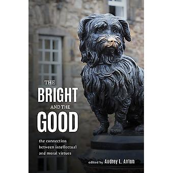 The Bright and the Good The Connection between Intellectual and Moral Virtues