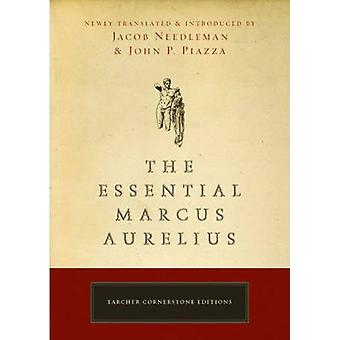 Essential Marcus Aurelius by Translated by Jacob Needleman & Translated by John Piazza
